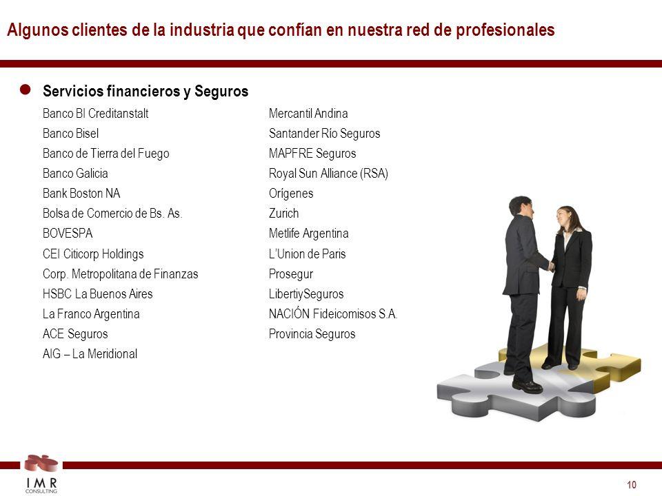 10 Algunos clientes de la industria que confían en nuestra red de profesionales Servicios financieros y Seguros Banco BI Creditanstalt Banco Bisel Banco de Tierra del Fuego Banco Galicia Bank Boston NA Bolsa de Comercio de Bs.