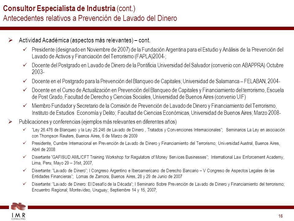16 Consultor Especialista de Industria (cont.) Antecedentes relativos a Prevención de Lavado del Dinero Actividad Académica (aspectos más relevantes) – cont.