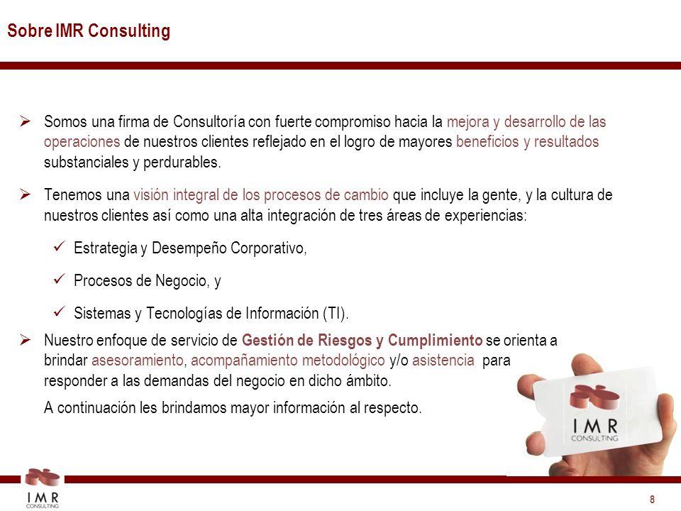 8 Sobre IMR Consulting Somos una firma de Consultoría con fuerte compromiso hacia la mejora y desarrollo de las operaciones de nuestros clientes reflejado en el logro de mayores beneficios y resultados substanciales y perdurables.