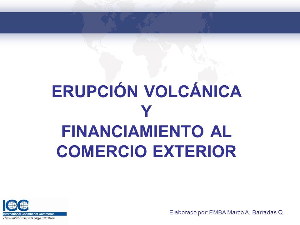 ERUPCIÓN VOLCÁNICA Y FINANCIAMIENTO AL COMERCIO EXTERIOR Elaborado por: EMBA Marco A. Barradas Q.