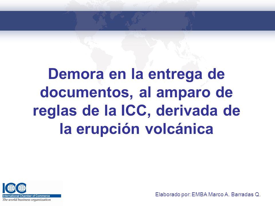 Demora en la entrega de documentos, al amparo de reglas de la ICC, derivada de la erupción volcánica Elaborado por: EMBA Marco A.