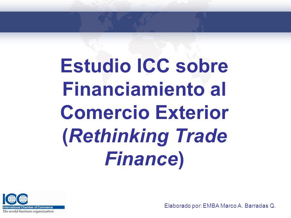 Estudio ICC sobre Financiamiento al Comercio Exterior (Rethinking Trade Finance) Elaborado por: EMBA Marco A.