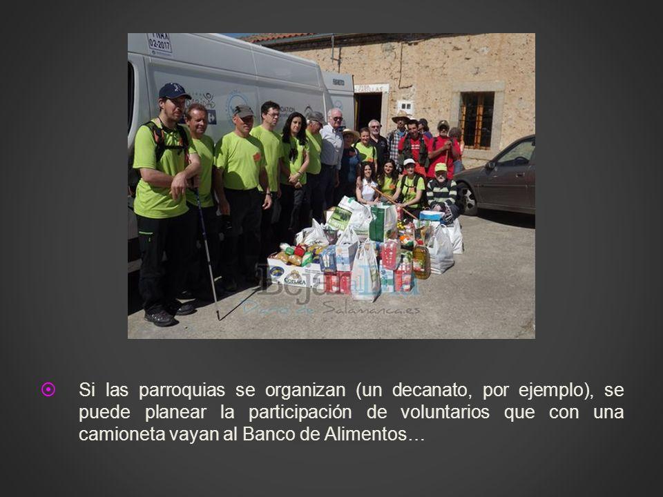 Si las parroquias se organizan (un decanato, por ejemplo), se puede planear la participación de voluntarios que con una camioneta vayan al Banco de Al