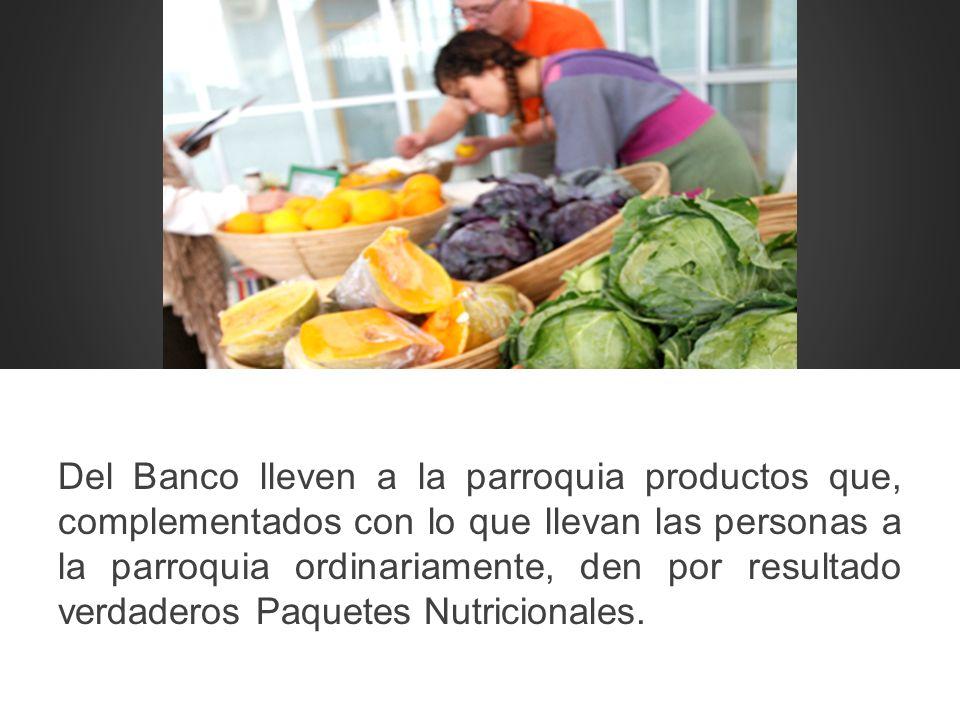 Del Banco lleven a la parroquia productos que, complementados con lo que llevan las personas a la parroquia ordinariamente, den por resultado verdader