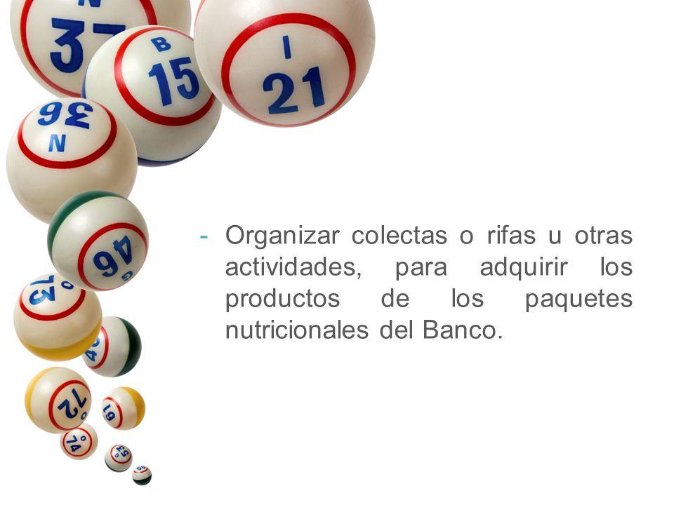 -Organizar colectas o rifas u otras actividades, para adquirir los productos de los paquetes nutricionales del Banco.