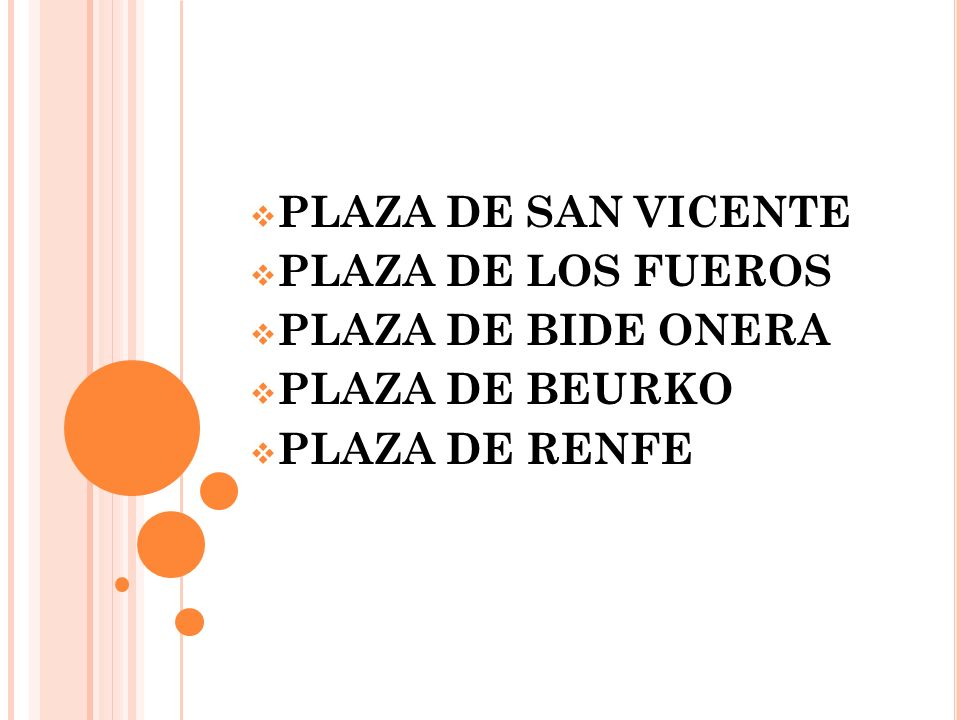 PLAZA DE SAN VICENTE PLAZA DE LOS FUEROS PLAZA DE BIDE ONERA PLAZA DE BEURKO PLAZA DE RENFE