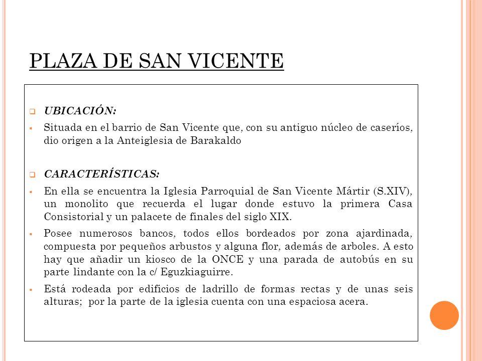 PLAZA DE SAN VICENTE UBICACIÓN: Situada en el barrio de San Vicente que, con su antiguo núcleo de caseríos, dio origen a la Anteiglesia de Barakaldo C