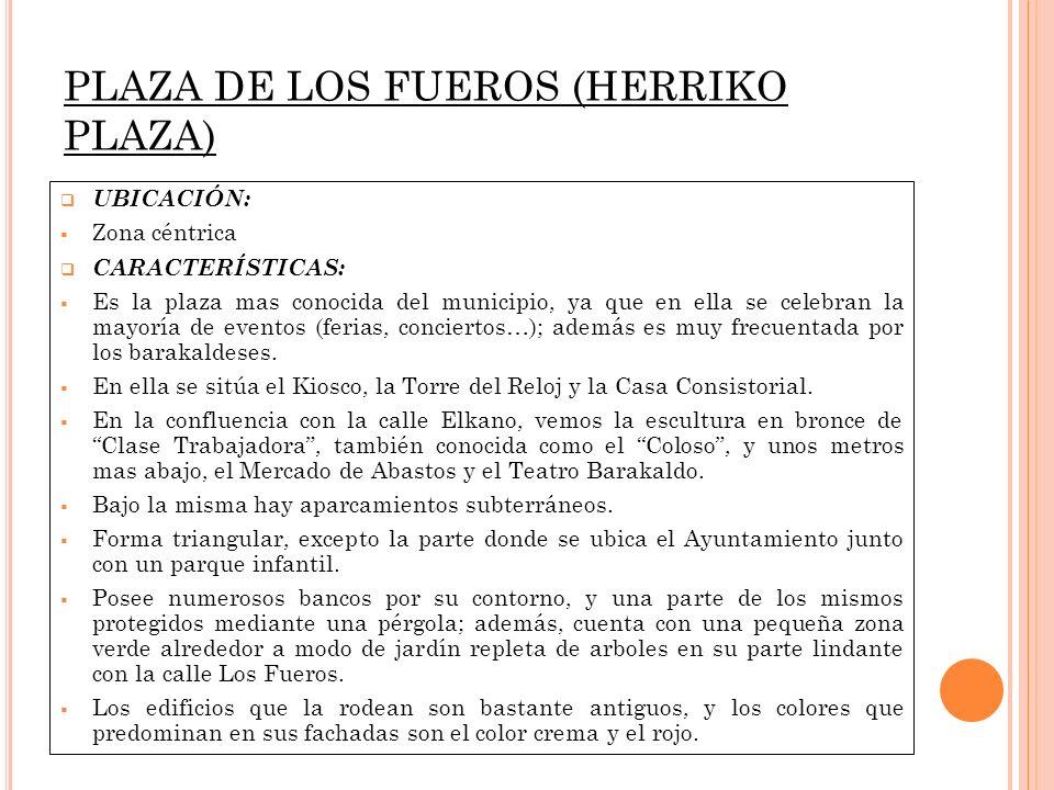 PLAZA DE LOS FUEROS (HERRIKO PLAZA) UBICACIÓN: Zona céntrica CARACTERÍSTICAS: Es la plaza mas conocida del municipio, ya que en ella se celebran la ma