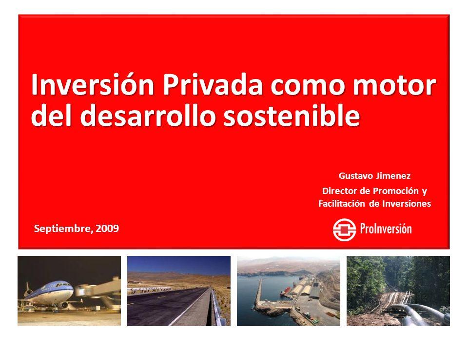 Gustavo Jimenez Director de Promoción y Facilitación de Inversiones Inversión Privada como motor del desarrollo sostenible Septiembre, 2009