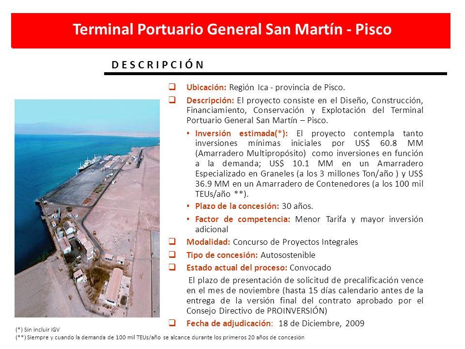 Terminal Portuario General San Martín - Pisco D E S C R I P C I Ó N Ubicación: Región Ica - provincia de Pisco. Descripción: El proyecto consiste en e