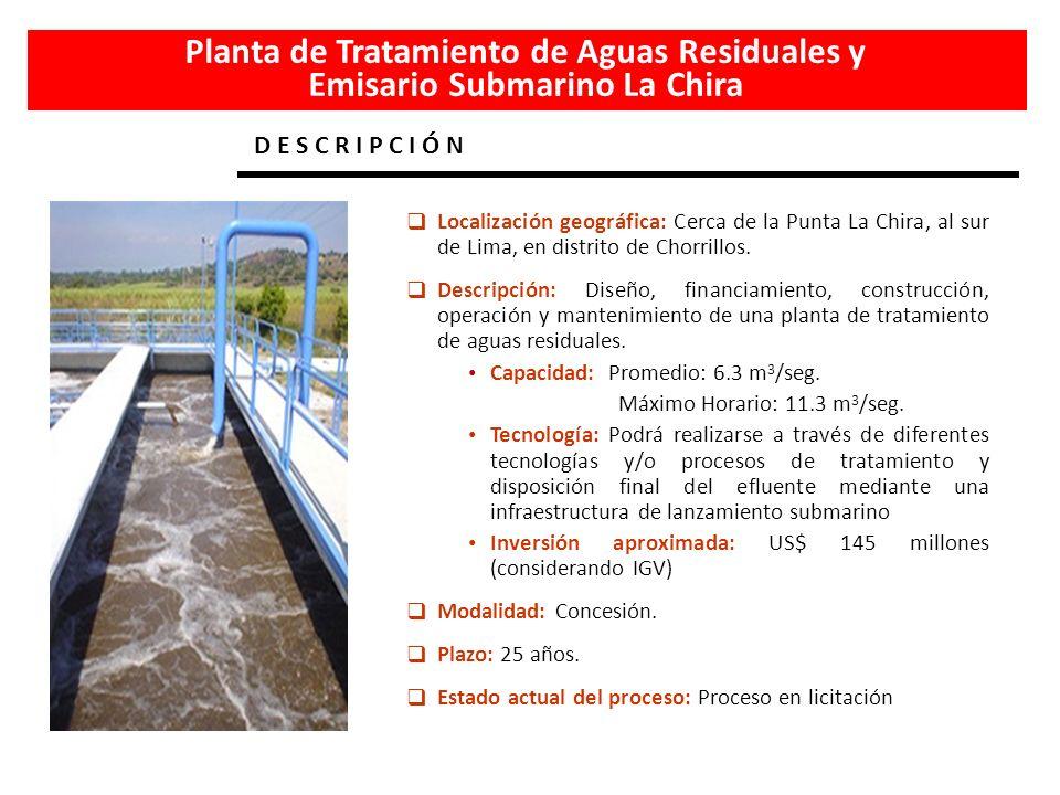 Localización geográfica: Cerca de la Punta La Chira, al sur de Lima, en distrito de Chorrillos. Descripción: Diseño, financiamiento, construcción, ope
