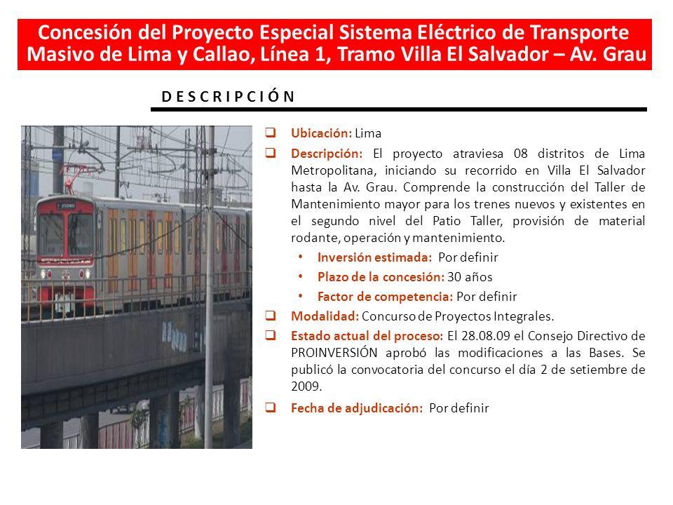 D E S C R I P C I Ó N Concesión del Proyecto Especial Sistema Eléctrico de Transporte Masivo de Lima y Callao, Línea 1, Tramo Villa El Salvador – Av.