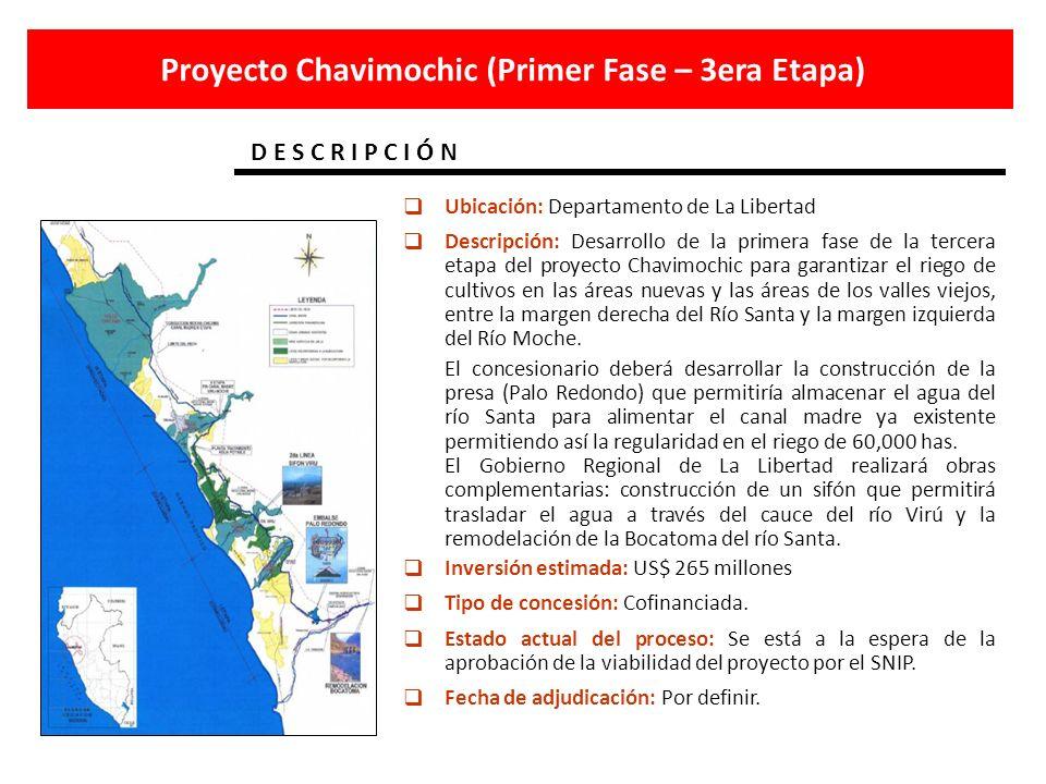 Ubicación: Departamento de La Libertad Descripción: Desarrollo de la primera fase de la tercera etapa del proyecto Chavimochic para garantizar el rieg