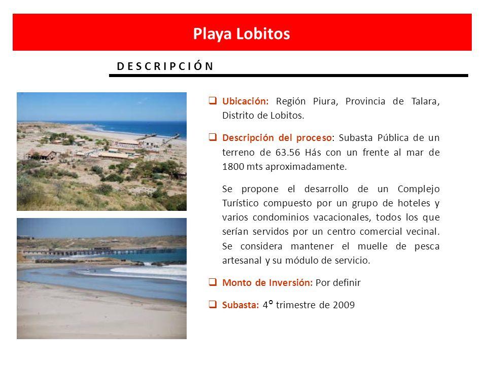 Playa Lobitos D E S C R I P C I Ó N Ubicación: Región Piura, Provincia de Talara, Distrito de Lobitos. Descripción del proceso: Subasta Pública de un