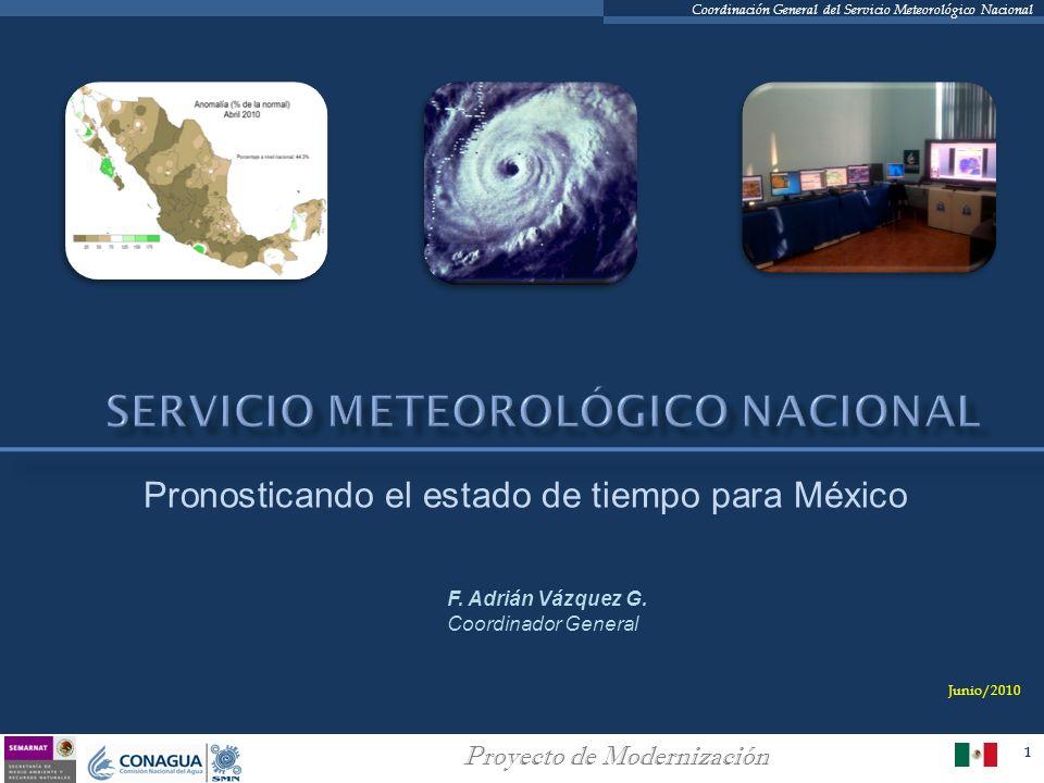 1 Proyecto de Modernización Coordinación General del Servicio Meteorológico Nacional Pronosticando el estado de tiempo para México F. Adrián Vázquez G