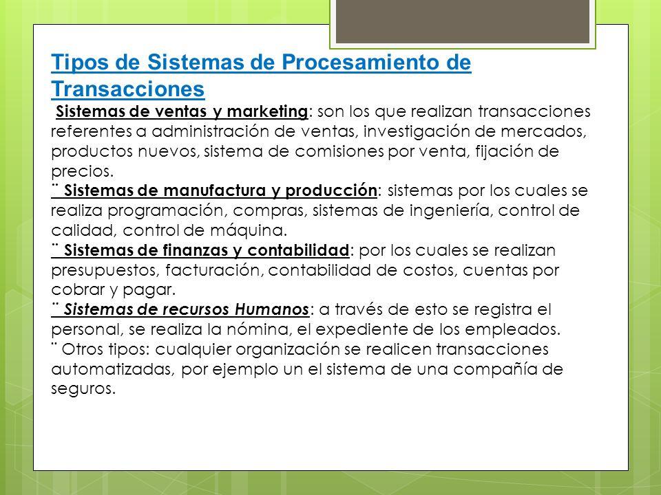 Tipos de Sistemas de Procesamiento de Transacciones Sistemas de ventas y marketing : son los que realizan transacciones referentes a administración de