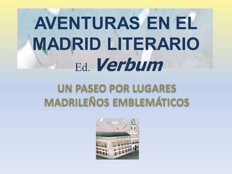AVENTURAS EN EL MADRID LITERARIO Ed. Verbum UN PASEO POR LUGARES MADRILEÑOS EMBLEMÁTICOS