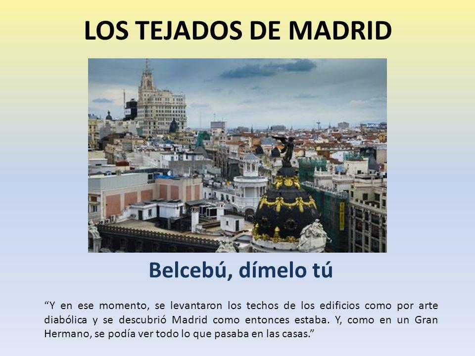 LOS TEJADOS DE MADRID Belcebú, dímelo tú Y en ese momento, se levantaron los techos de los edificios como por arte diabólica y se descubrió Madrid como entonces estaba.