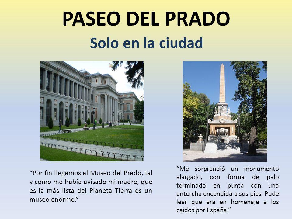 PASEO DEL PRADO Por fin llegamos al Museo del Prado, tal y como me había avisado mi madre, que es la más lista del Planeta Tierra es un museo enorme.