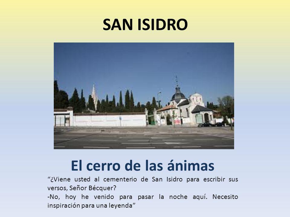 SAN ISIDRO El cerro de las ánimas ¿Viene usted al cementerio de San Isidro para escribir sus versos, Señor Bécquer.