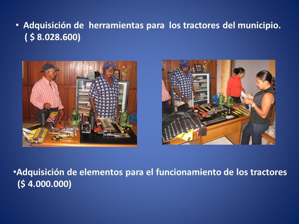 Adquisición de herramientas para los tractores del municipio. ( $ 8.028.600) Adquisición de elementos para el funcionamiento de los tractores ($ 4.000