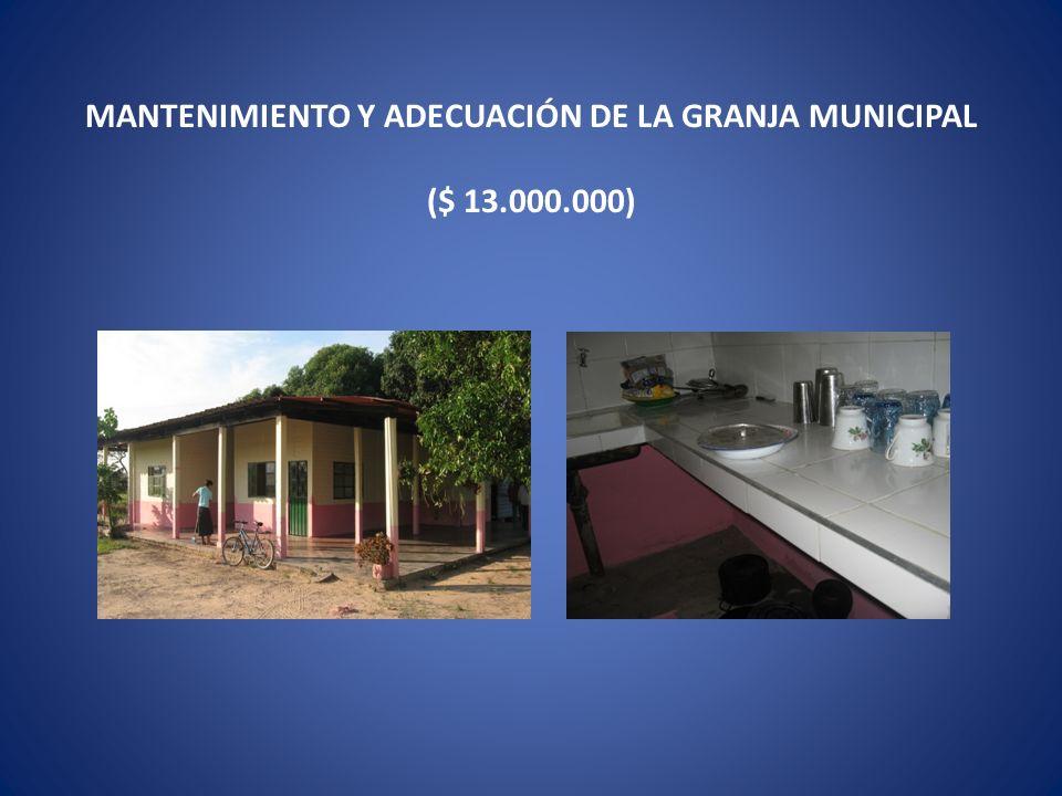 MANTENIMIENTO Y ADECUACIÓN DE LA GRANJA MUNICIPAL ($ 13.000.000)
