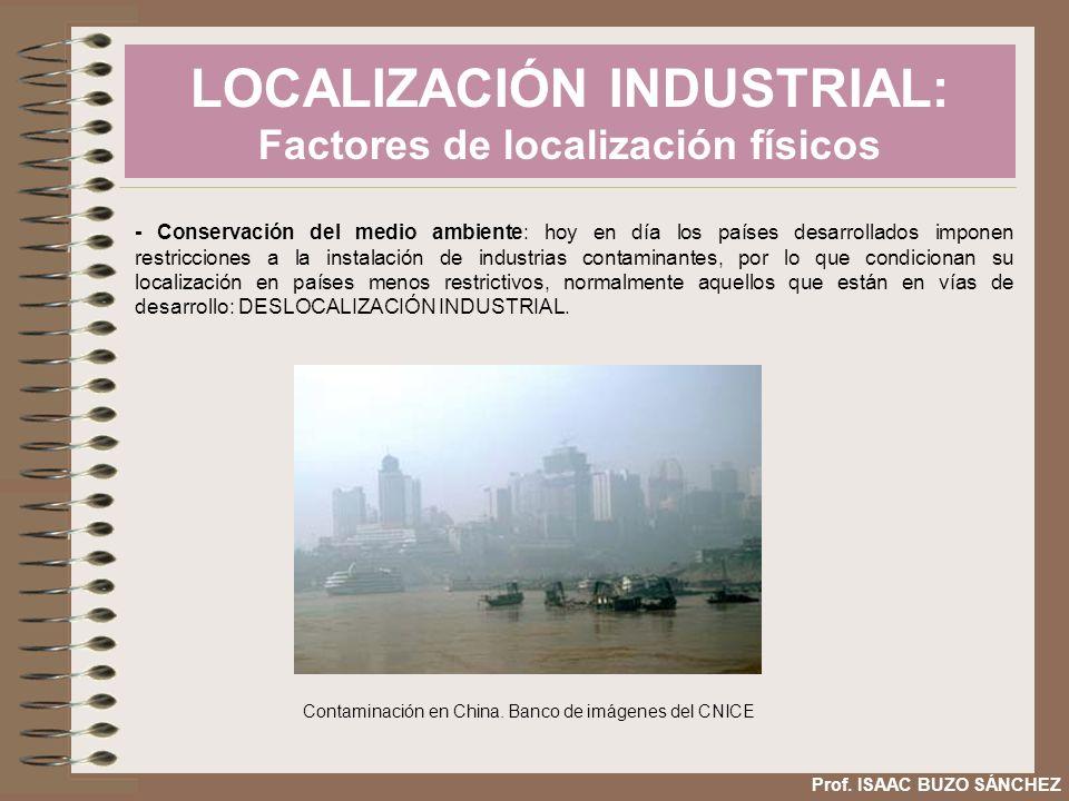 LOCALIZACIÓN INDUSTRIAL: Factores de localización físicos Prof. ISAAC BUZO SÁNCHEZ - Conservación del medio ambiente: hoy en día los países desarrolla