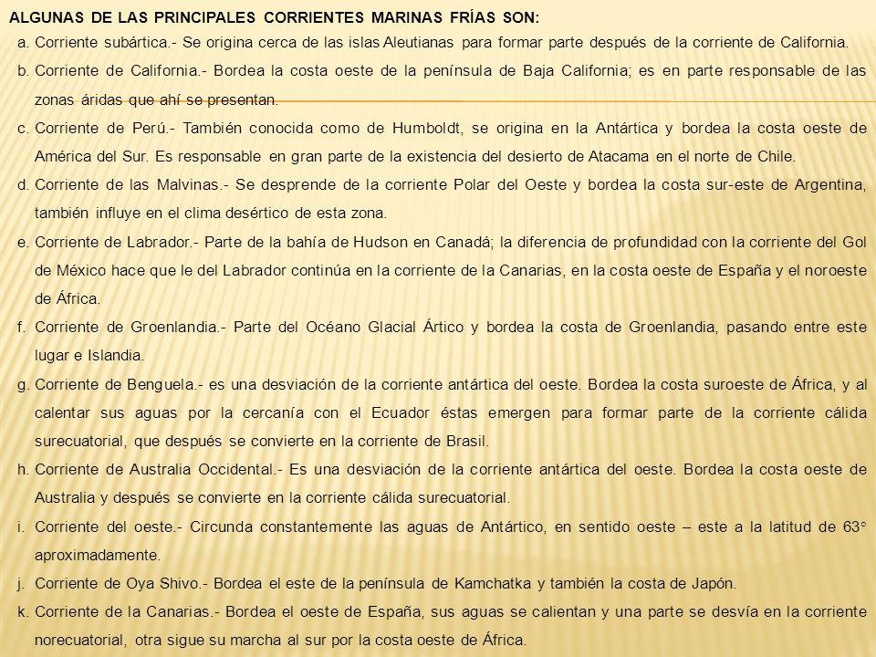ALGUNAS DE LAS PRINCIPALES CORRIENTES MARINAS FRÍAS SON: a.Corriente subártica.- Se origina cerca de las islas Aleutianas para formar parte después de