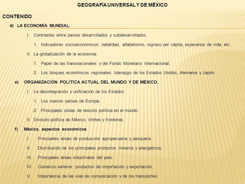 GEOGRAFÍA UNIVERSAL Y DE MÉXICO CONTENIDO d)LA ECONOMÍA MUNDIAL. I.Contrastes entre países desarrollados y subdesarrollados. 1.Indicadores socioeconóm