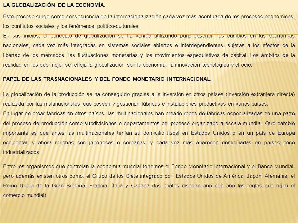 LA GLOBALIZACIÓN DE LA ECONOMÍA. Este proceso surge como consecuencia de la internacionalización cada vez más acentuada de los procesos económicos, lo