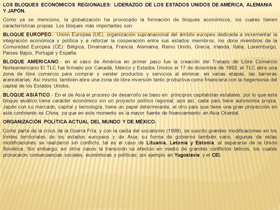 LOS BLOQUES ECONÓMICOS REGIONALES: LIDERAZGO DE LOS ESTADOS UNIDOS DE AMÉRICA, ALEMANIA Y JAPÓN. Como ya se menciono, la globalización ha provocado la