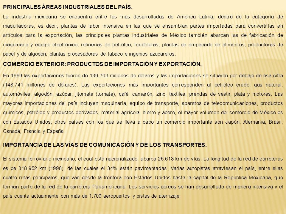 PRINCIPALES ÁREAS INDUSTRIALES DEL PAÍS. La industria mexicana se encuentra entre las más desarrolladas de América Latina, dentro de la categoría de m