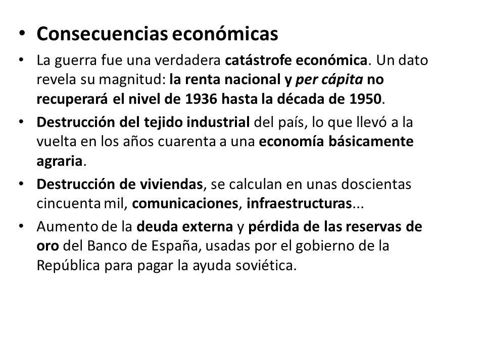 Consecuencias económicas La guerra fue una verdadera catástrofe económica. Un dato revela su magnitud: la renta nacional y per cápita no recuperará el