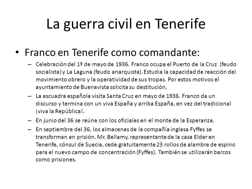 La guerra civil en Tenerife Franco en Tenerife como comandante: – Celebración del 1º de mayo de 1936. Franco ocupa el Puerto de la Cruz (feudo sociali