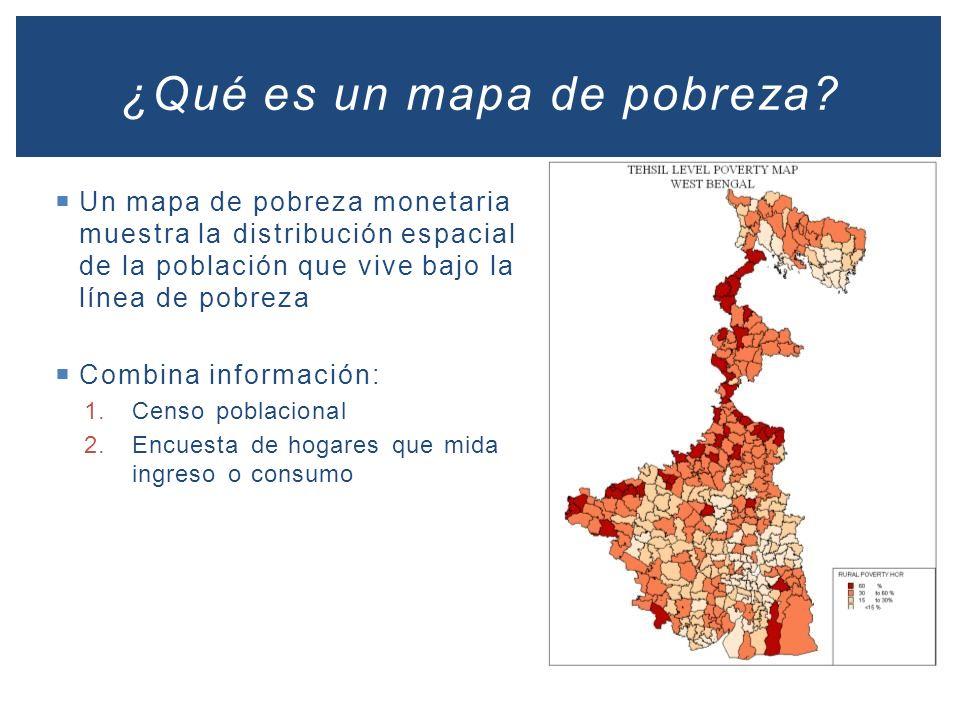 Un mapa de pobreza monetaria muestra la distribución espacial de la población que vive bajo la línea de pobreza Combina información: 1.Censo poblacion