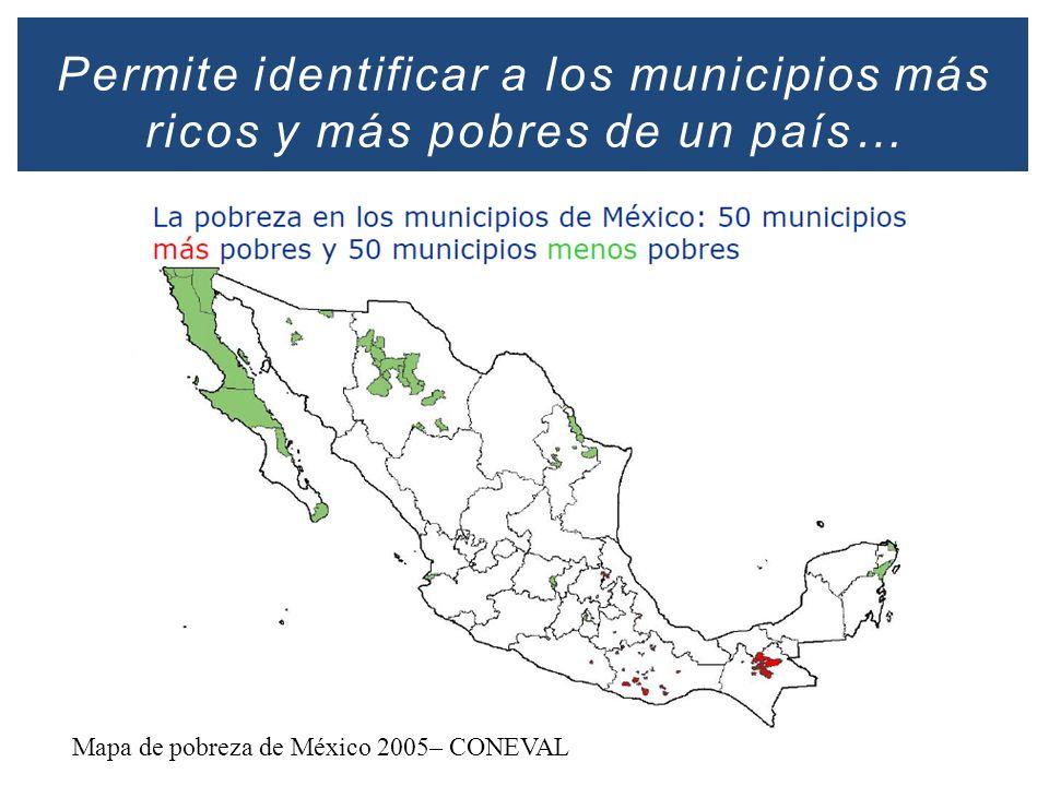 Permite identificar a los municipios más ricos y más pobres de un país… Mapa de pobreza de México 2005– CONEVAL