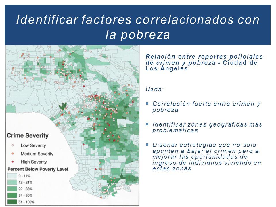 Relación entre reportes policiales de crimen y pobreza - Ciudad de Los Ángeles Usos: Correlación fuerte entre crimen y pobreza Identificar zonas geogr