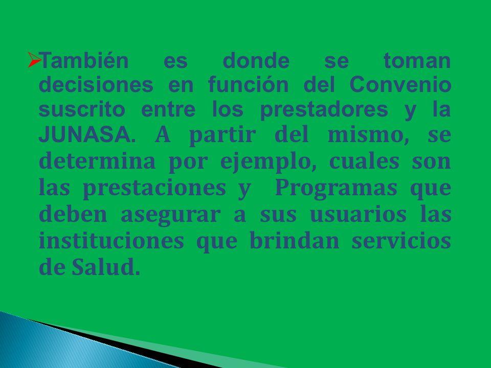 También es donde se toman decisiones en función del Convenio suscrito entre los prestadores y la JUNASA.