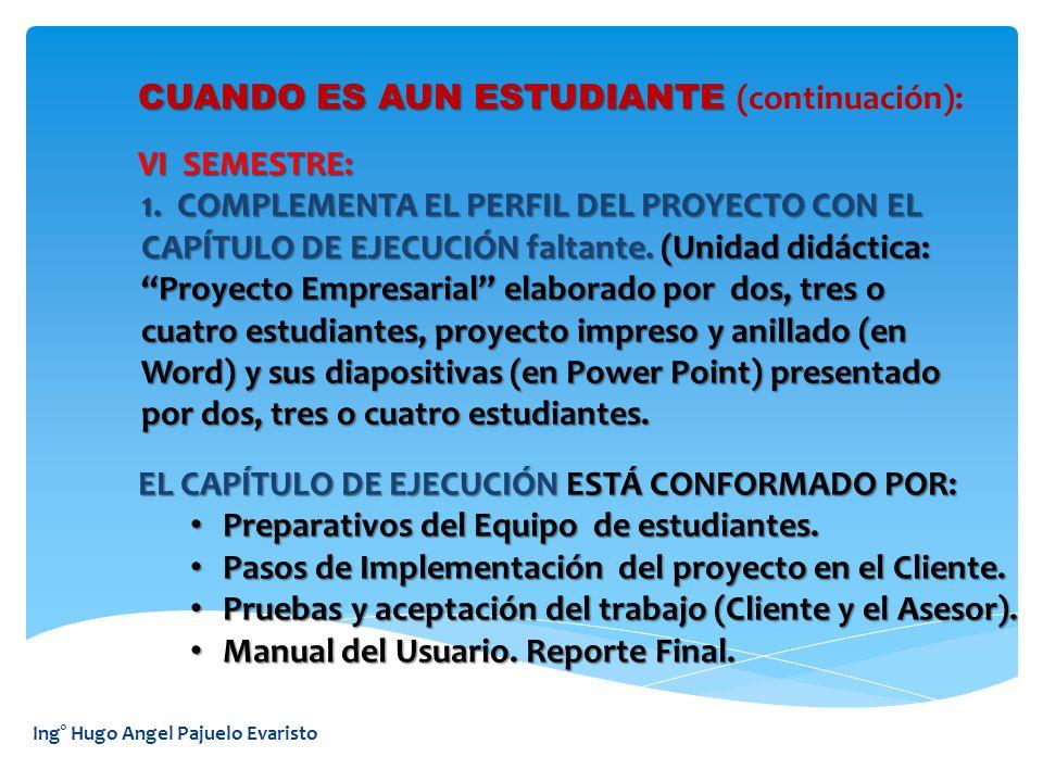 Ing° Hugo Angel Pajuelo Evaristo CUANDO ES AUN ESTUDIANTE CUANDO ES AUN ESTUDIANTE (continuación): VI SEMESTRE: VI SEMESTRE: 1. COMPLEMENTA EL PERFIL