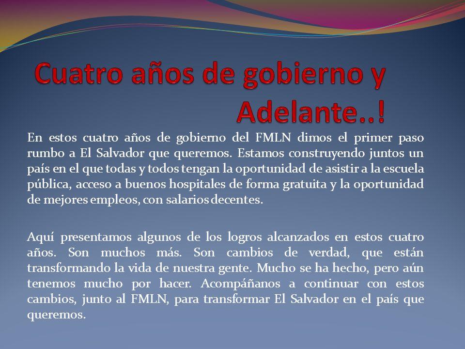 En estos cuatro años de gobierno del FMLN dimos el primer paso rumbo a El Salvador que queremos. Estamos construyendo juntos un país en el que todas y