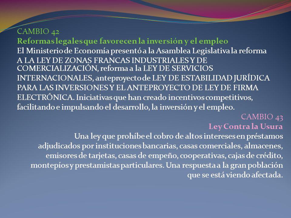 CAMBIO 42 Reformas legales que favorecen la inversión y el empleo El Ministerio de Economía presentó a la Asamblea Legislativa la reforma A LA LEY DE