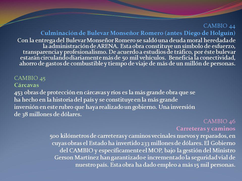 CAMBIO 44 Culminación de Bulevar Monseñor Romero (antes Diego de Holguín) Con la entrega del Bulevar Monseñor Romero se saldó una deuda moral heredada