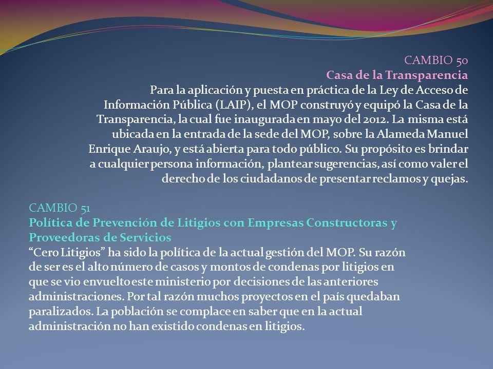 CAMBIO 50 Casa de la Transparencia Para la aplicación y puesta en práctica de la Ley de Acceso de Información Pública (LAIP), el MOP construyó y equip