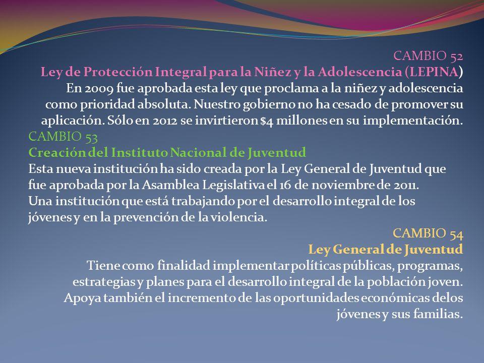 CAMBIO 52 Ley de Protección Integral para la Niñez y la Adolescencia (LEPINA) En 2009 fue aprobada esta ley que proclama a la niñez y adolescencia com