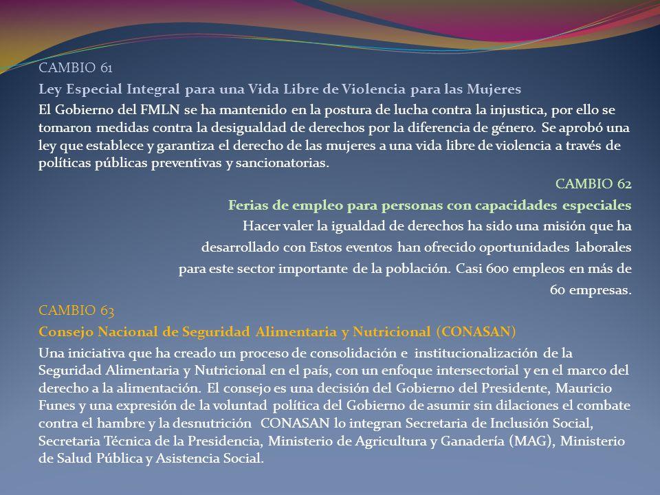 CAMBIO 61 Ley Especial Integral para una Vida Libre de Violencia para las Mujeres El Gobierno del FMLN se ha mantenido en la postura de lucha contra l