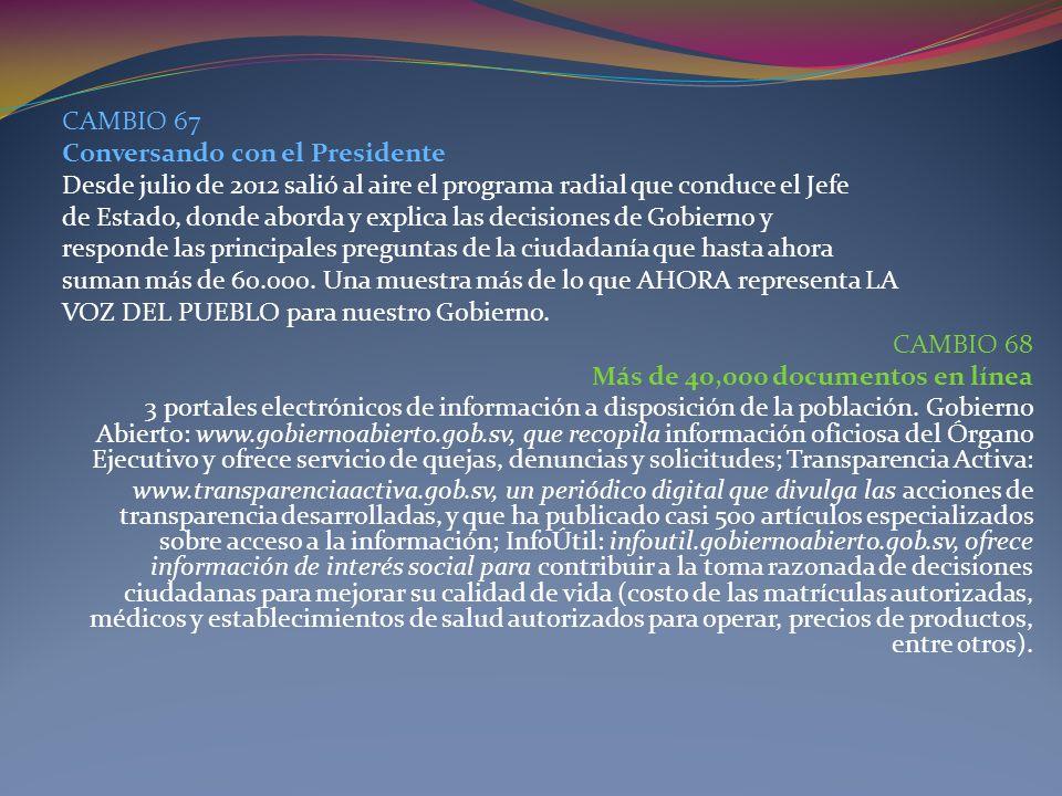CAMBIO 67 Conversando con el Presidente Desde julio de 2012 salió al aire el programa radial que conduce el Jefe de Estado, donde aborda y explica las