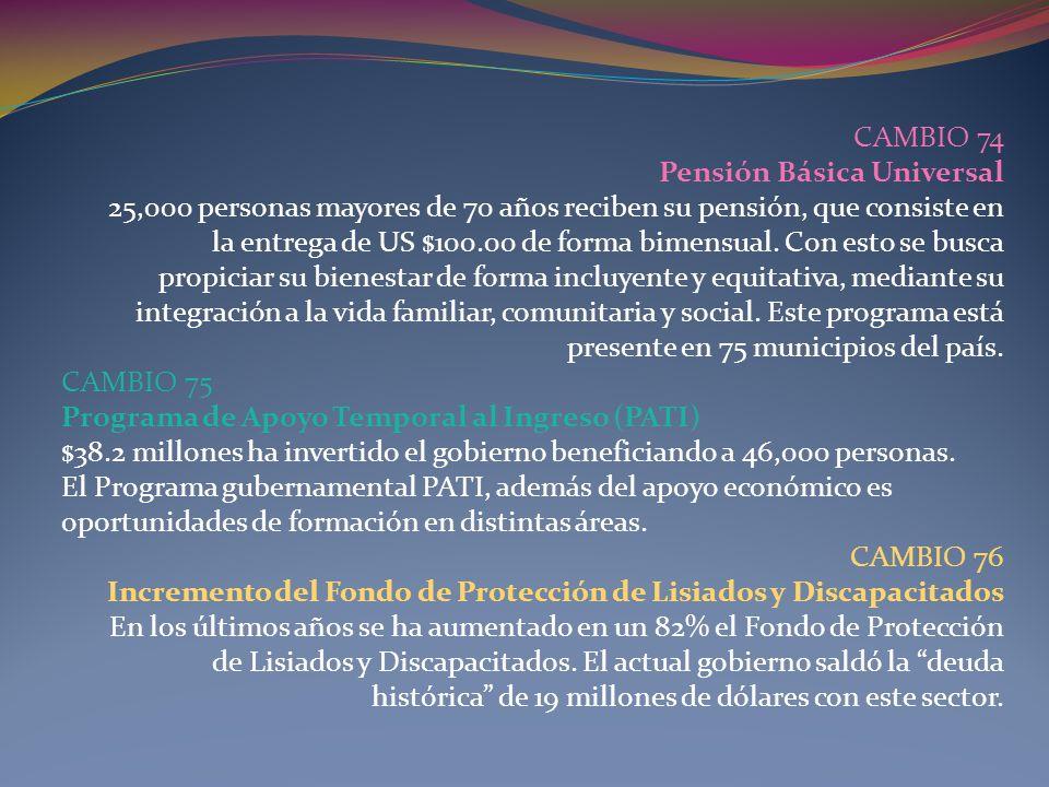 CAMBIO 74 Pensión Básica Universal 25,000 personas mayores de 70 años reciben su pensión, que consiste en la entrega de US $100.00 de forma bimensual.