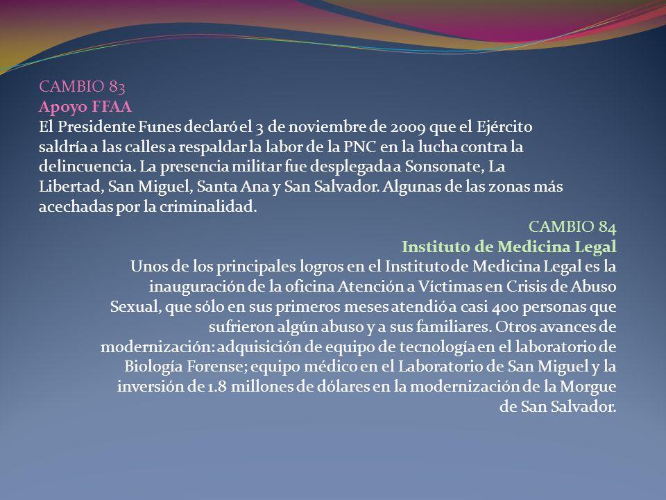 CAMBIO 83 Apoyo FFAA El Presidente Funes declaró el 3 de noviembre de 2009 que el Ejército saldría a las calles a respaldar la labor de la PNC en la l