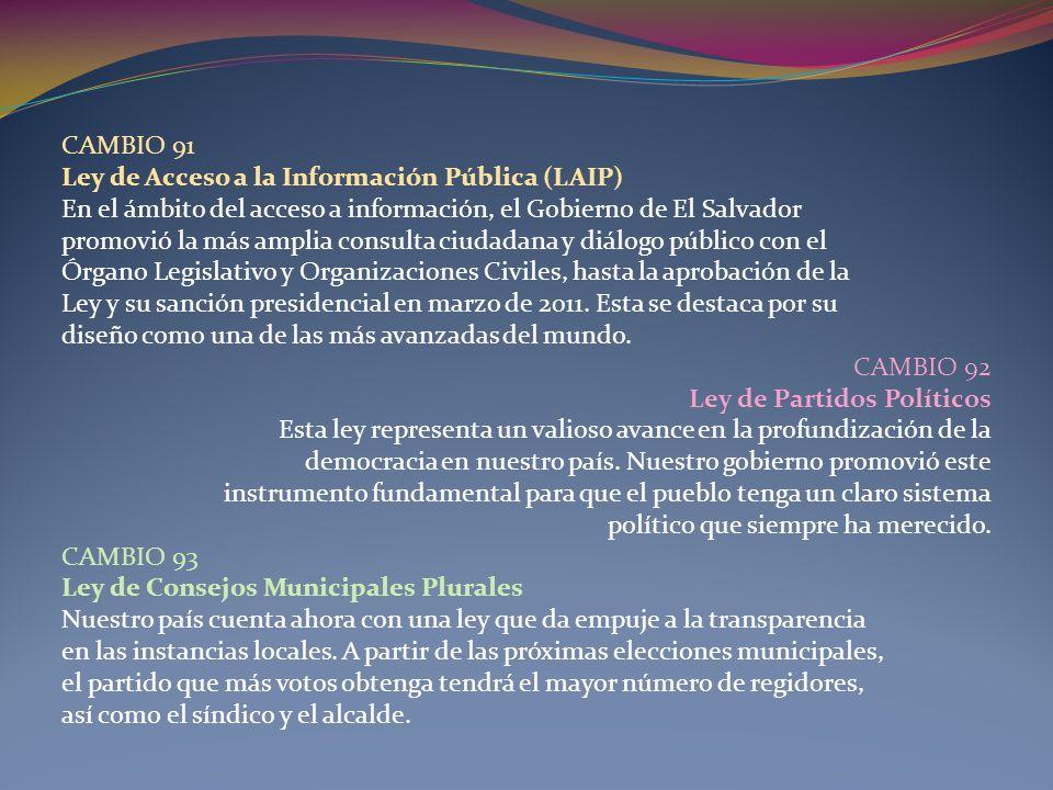 CAMBIO 91 Ley de Acceso a la Información Pública (LAIP) En el ámbito del acceso a información, el Gobierno de El Salvador promovió la más amplia consu