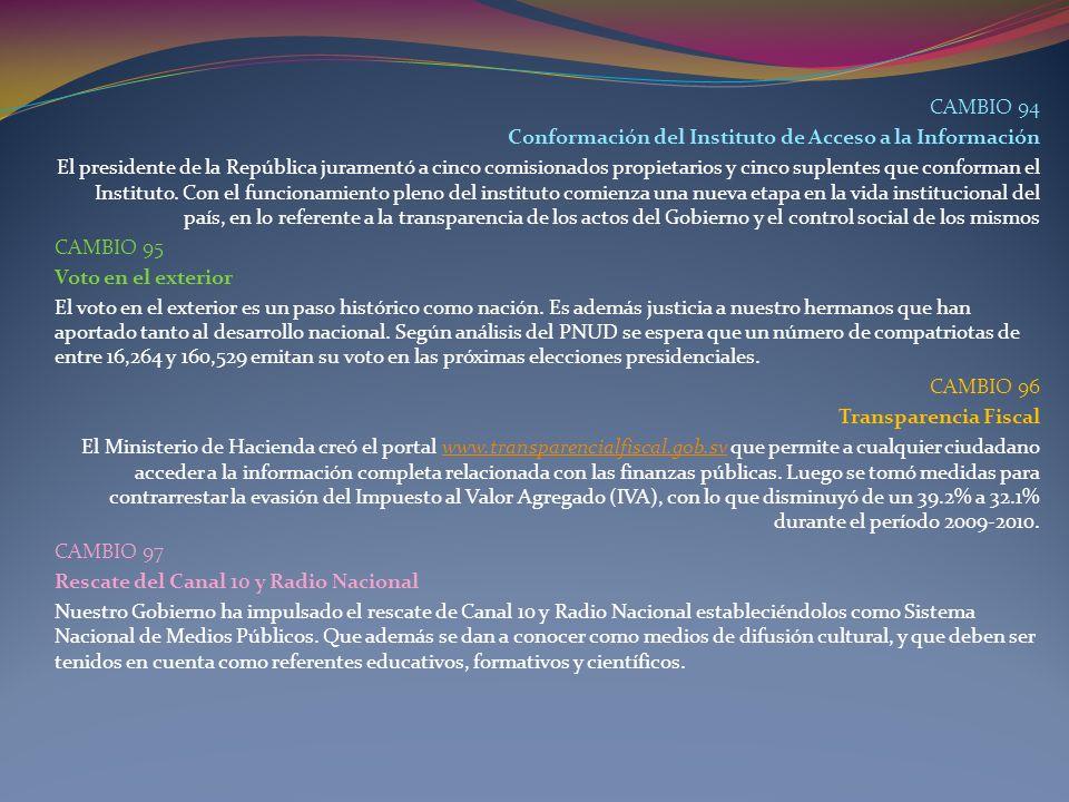 CAMBIO 94 Conformación del Instituto de Acceso a la Información El presidente de la República juramentó a cinco comisionados propietarios y cinco supl